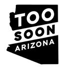 Too Soon Arizona